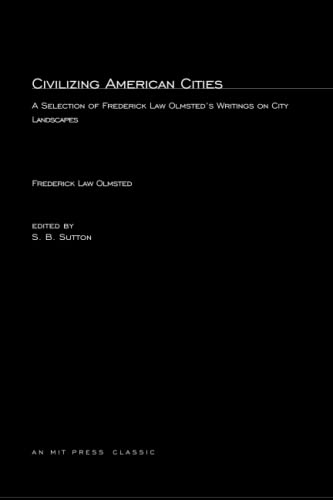 9780262650120: Civilizing American Cities: A Selection of Frederick Law Olmsted's Writings on City Landscape