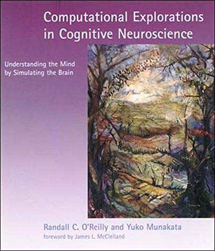9780262650540: Computational Explorations in Cognitive Neuroscience: Understanding the Mind by Simulating the Brain