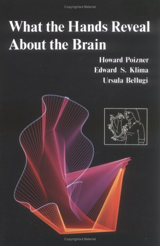 What the Hands Reveal about the Brain (Bradford Books): Poizner, Howard; Klima, Edward; Bellugi, ...