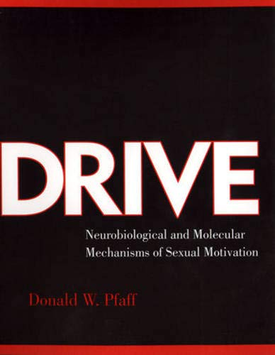 Drive : neurobiological and molecular mechanisms of sexual motivation.: Pfaff, Donald W.