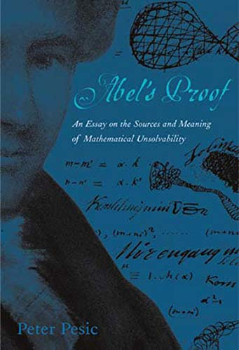 9780262661829: Abel's Proof: An Essay on the Sources and Meaning of Mathematical Unsolvability (MIT Press)