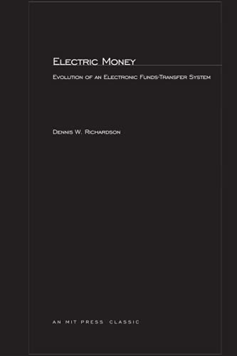 Electric Money: Evolution of an Electronic Funds-Transfer System (MIT Press): Dennis W. Richardson
