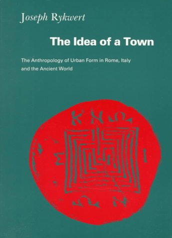 9780262680561: The Idea of a Town: The Anthropology of Urban Form in Rome, Italy, and The Ancient World
