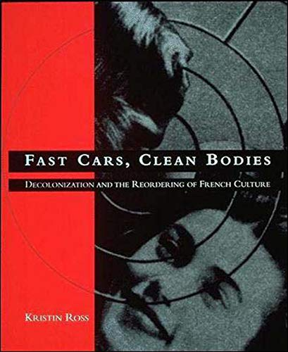 9780262680912: Fast Cars, Clean Bodies: Decolonization and the Reordering of French Culture (October Books)