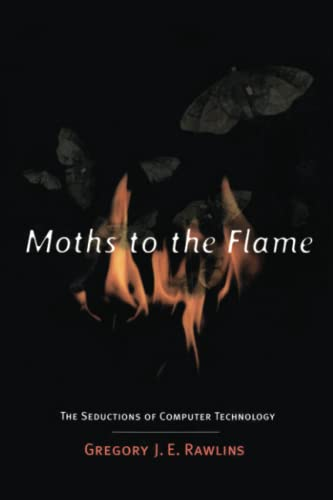 9780262680974: Moths to the Flame (MIT Press): The Seductions of Computer Technology