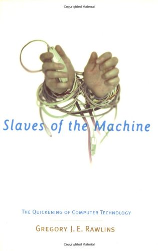 9780262681025: Slaves of the Machine: The Quickening of Computer Technology
