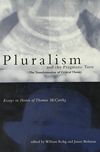 9780262681322: Pluralism and the Pragmatic Turn: The Transformation of Critical Theory, Essays in Honor of Thomas McCarthy