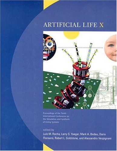 Artificial Life X : Proceedings of the Tenth International Conference on the Simulation and ...