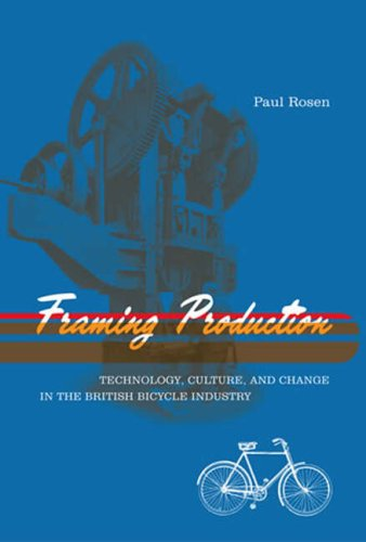 9780262681704: Framing Production: Technology, Culture, and Change in the British Bicycle Industry (Inside Technology)
