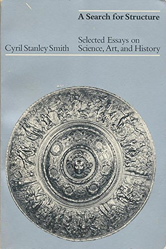 A Search for Structure: Selected Essays on Science, Art and History: Smith, Cyril Stanley