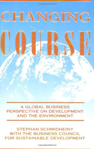 Changing Course : A Global Business Perspective: Stephan Schmidheiny; Lloyd