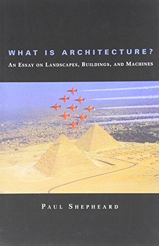 9780262691666: What Is Architecture? an Essay on Landscapes, Buildings, and Machines