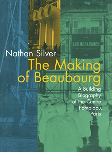 9780262691970: The Making of Beaubourg: A Building Biography of the Centre Pompidou, Paris