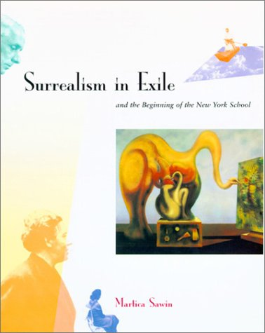 Surrealism in Exile and the Beginning of the New York School (0262692015) by Martica Sawin