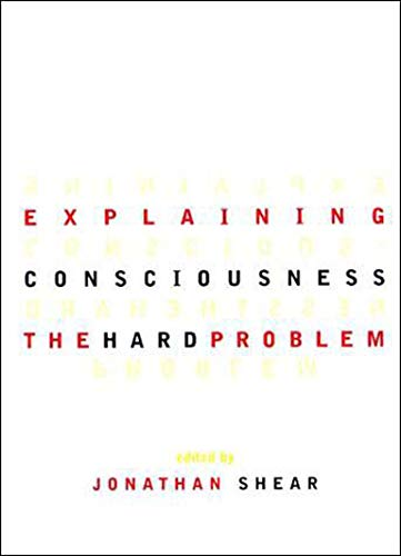 Explaining Consciousness: The Hard Problem: Jonathan Shear