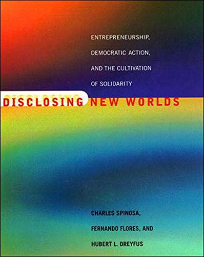 9780262692243: Disclosing New Worlds: Entrepreneurship, Democratic Action, and the Cultivation of Solidarity (MIT Press)