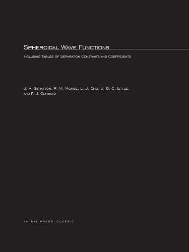 Spheroidal Wave Functions: Including Tables of Separation Constants and Coefficients (MIT Press ...