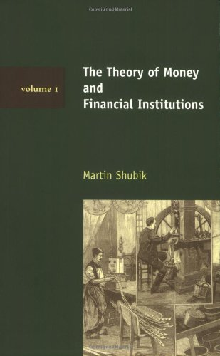 The Theory of Money and Financial Institutions (Volume 1).: Shubik, Martin.