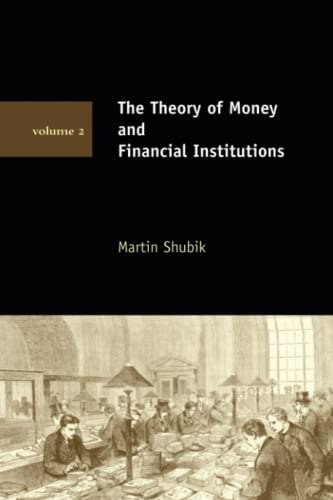 The Theory of Money and Financial Institutions (Volume 2).: Shubik, Martin.