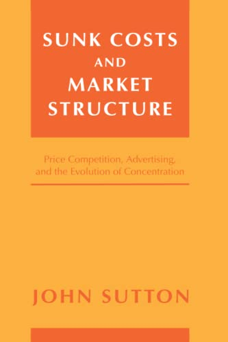 9780262693585: Sunk Costs and Market Structure: Price Competition, Advertising, and the Evolution of Concentration (MIT Press)