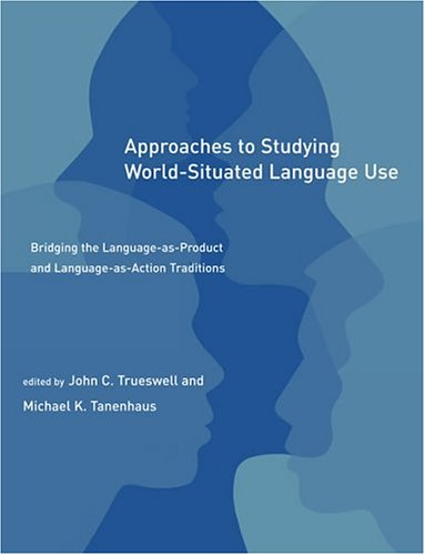 9780262701044: Approaches to Studying World-Situated Language Use: Bridging the Language-as-Product and Language-as-Action Traditions (Learning, Development, and Conceptual Change)