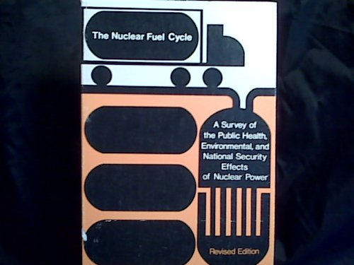 The Nuclear Fuel Cycle: A Survey of the Public Health, Environmental, and National Security Effects...