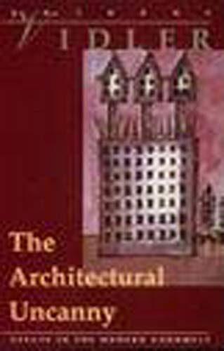 9780262720182: The Architectural Uncanny: Essays in the Modern Unhomely