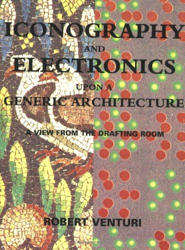 9780262720298: Iconography and Electronics upon a Generic Architecture: A View from the Drafting Room