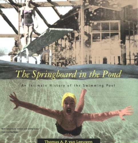 9780262720328: The Springboard in the Pond: An Intimate History of the Swimming Pool (Graham Foundation / MIT Press Series in Contemporary Architectural Discourse)