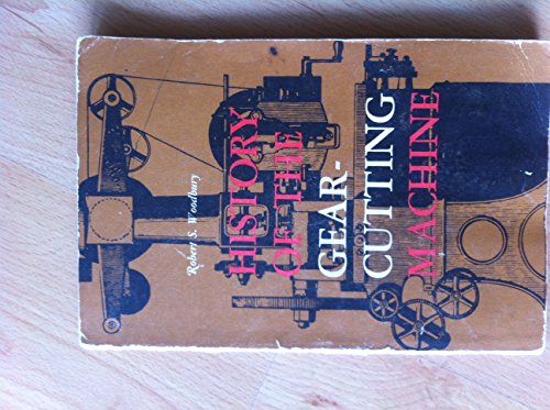 History of the Gear-Cutting Machine: A Historical: Woodbury, Robert S.