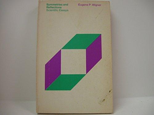 Symmetries and Reflections: Scientific Essays of Eugene P. Wigner: Wigner, Eugene P.