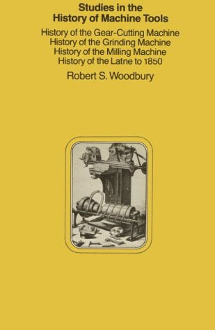 Studies in the History of Machine Tools,: Robert S. Woodbury