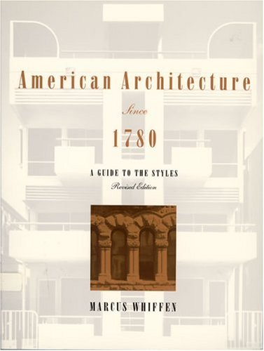9780262730976: American Architecture since 1780: A Guide to the Styles