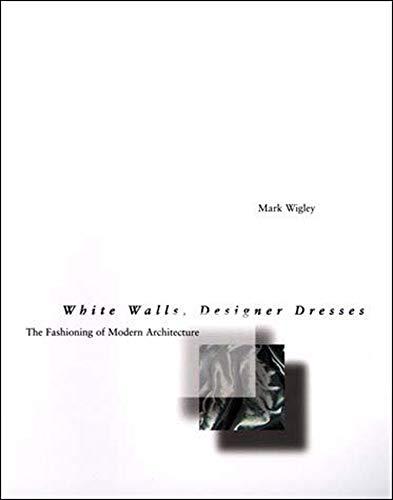 9780262731454: White Walls, Designer Dresses: The Fashioning of Modern Architecture