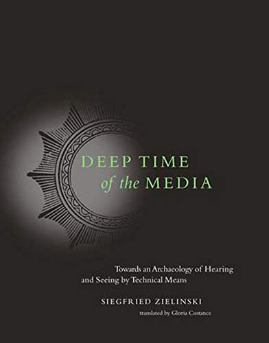 9780262740326: Deep Time of the Media: Toward an Archaeology of Hearing and Seeing by Technical Means (Electronic Culture: History, Theory and Practice)
