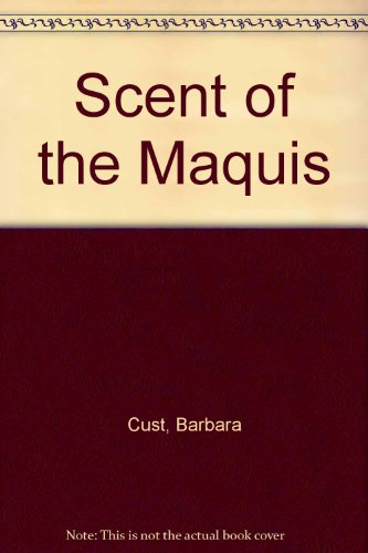 Scent of the Maquis: Cust, Barbara