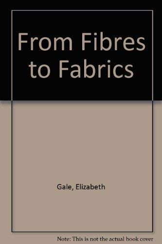 From Fibres to Fabrics: Gale, Elizabeth
