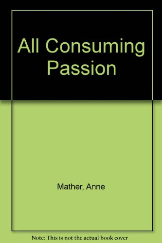 An All-Consuming Passion (9780263109924) by Anne Mather