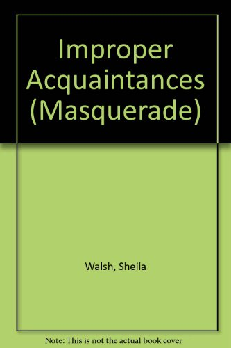 Improper Acquaintances (Masquerade) (9780263110258) by Sheila Walsh