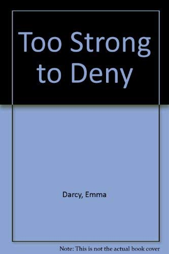 Too strong to deny (9780263122770) by Emma Darcy