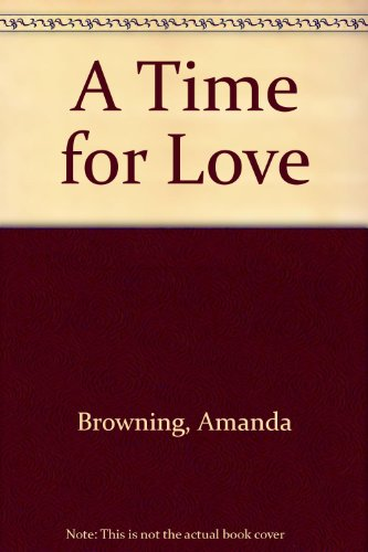 A Time for Love: Browning, Amanda
