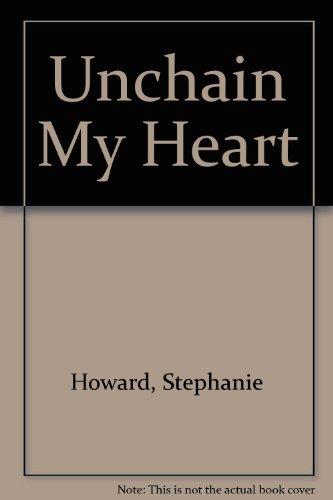 Unchain My Heart: Howard, Stephanie