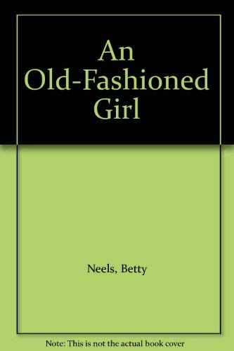 An Old-Fashioned Girl: Neels, Betty