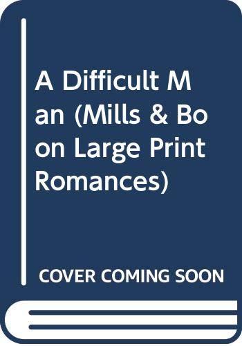 9780263137118: A Difficult Man (Mills & Boon Large Print Romances)
