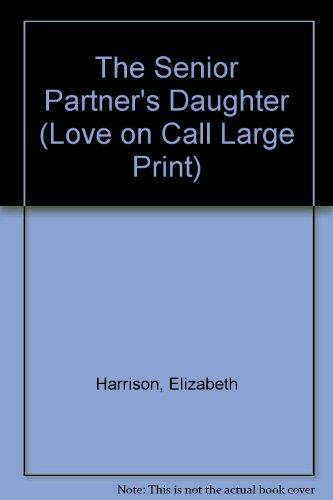 9780263139990: The Senior Partner's Daughter (Love on Call Large Print)