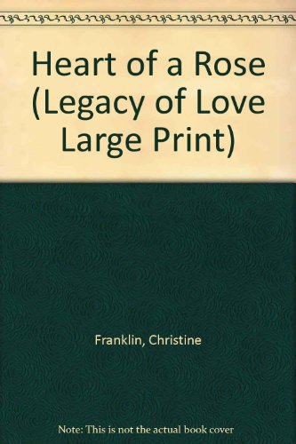 9780263140040: Heart of a Rose (Legacy of Love Large Print)