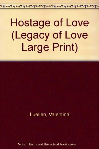 Hostage of Love L/P (Legacy of Love Large Print) (9780263140194) by Valentina Luellen