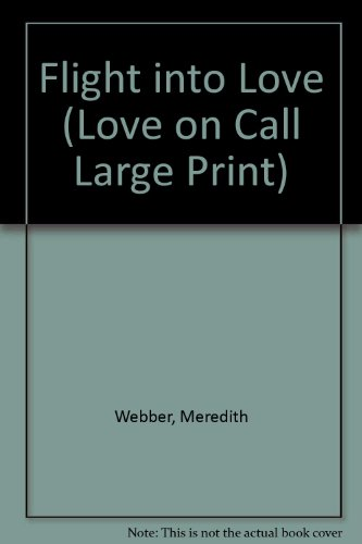 Flight into Love (Love on Call Large Print) (0263145980) by Meredith Webber