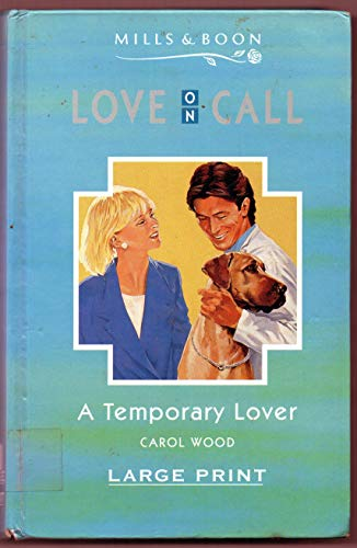 A Temporary Lover (Love on Call Large Print) (0263146197) by Carol Wood