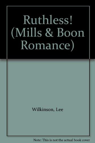 Ruthless! (Mills & Boon Romance): Wilkinson, Lee